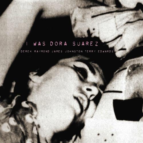 Derek Raymond, James Johnston and Terry Edwards - I Was Dora Suarez