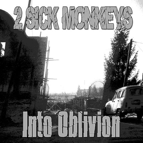 2 Sick Monkeys - Into Oblivion