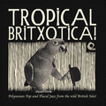 Tropical Britxotica!
