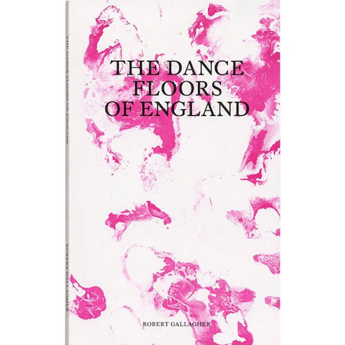 The Dance Floors of England by Robert Gallagher