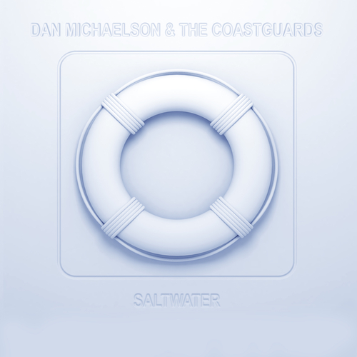 Dan Michaelson & The Coastguards - Saltwater