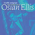 Crefft Unigryw Osian Ellis/The Unique Art of Osian Ellis