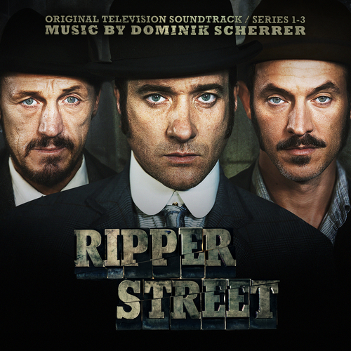 Dominik Scherrer - Ripper Street (Original Television Soundtrack)