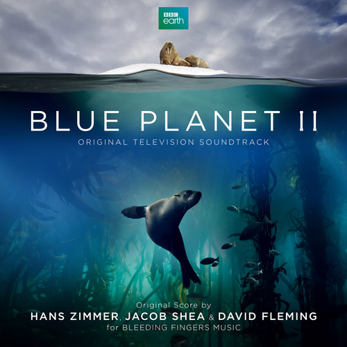 Hans Zimmer, Jacob Shea & David Fleming - Blue Planet II (Original Television Soundtrack)