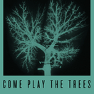 Come Play The Trees