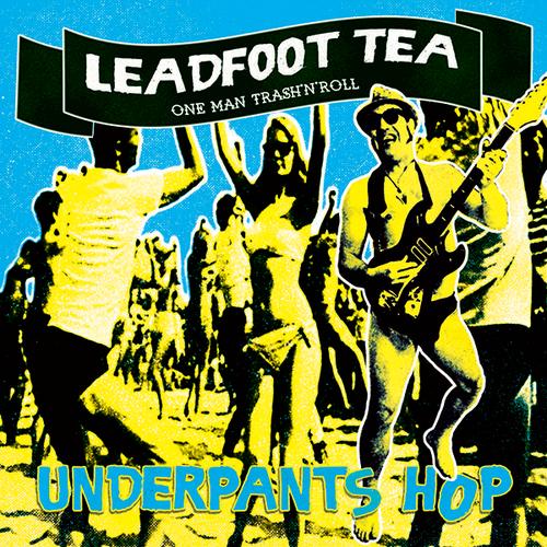 LEADFOOT TEA - Underpants Hop - OUT NOW!!!