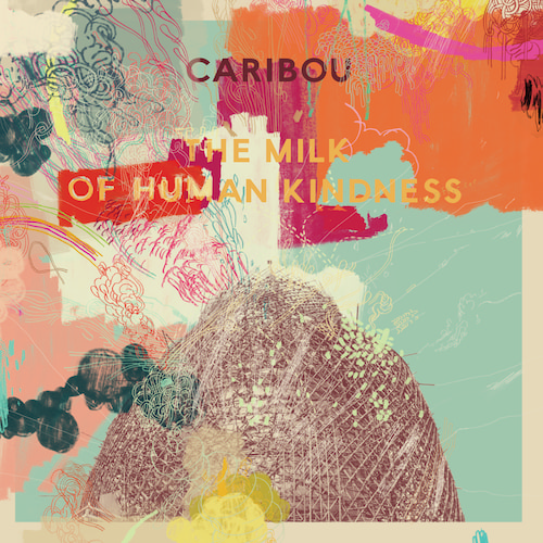 Caribou (formerly Dan Snaith's Manitoba) - The Milk of Human Kindness