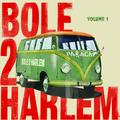 Bole 2 Harlem Vol.1