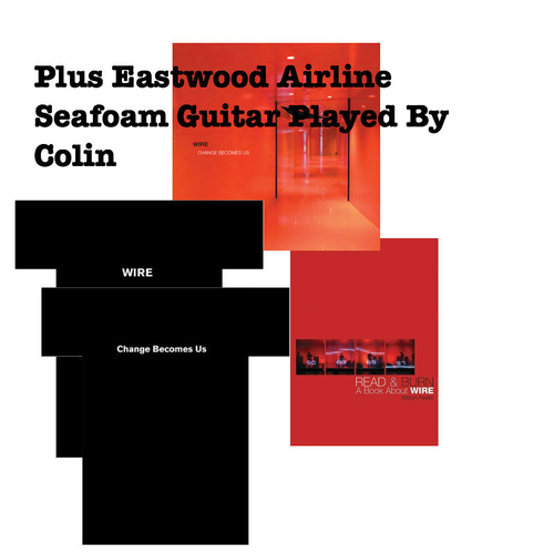 """Wire - Guitar: Change Becomes Us Special Edition CD Album, Read & Burn Book & Teeshirt Bundle """"Full Pack"""" + Eastwood Airline Guitar Played By Colin"""