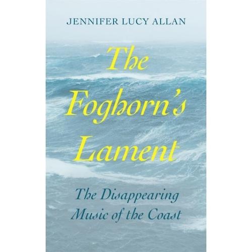The Foghorn's Lament by Jennifer Lucy Allan