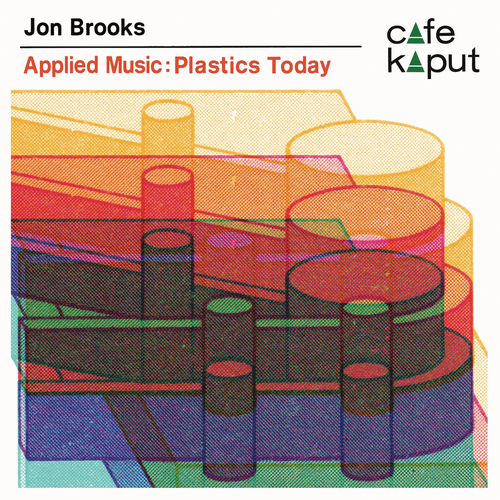Jon Brooks - Applied Music: Plastics Today by Jon Brooks