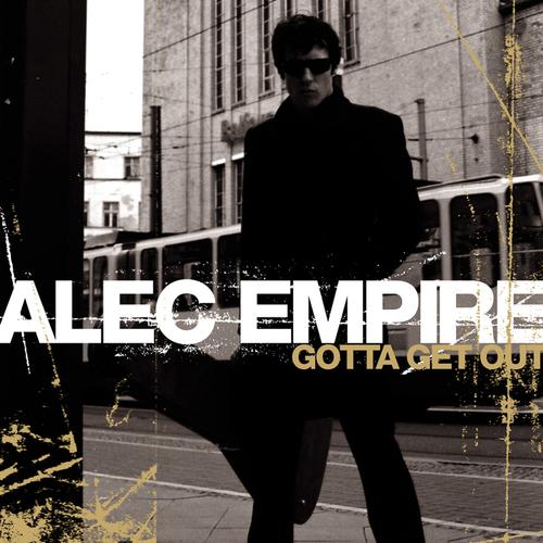 Alec Empire - Gotta Get Out