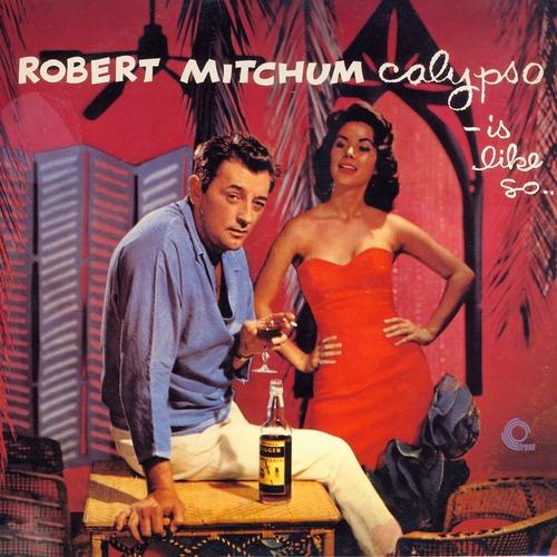 Robert Mitchum - Calypso - Is Like So (Remastered)