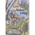 Love Madness Fishing by Dexter Petley