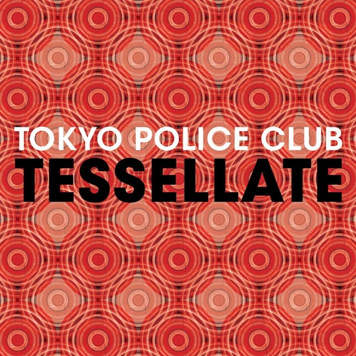 Tokyo Police Club - Tessellate