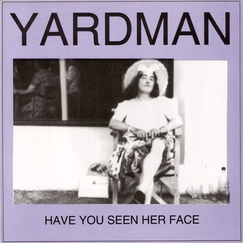 Yardman - Yardman - Have You Seen Her Face 7""