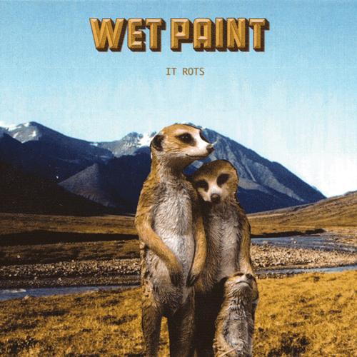 Wet Paint - It Rots