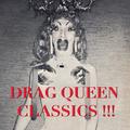 Drag Queen Classics!!!