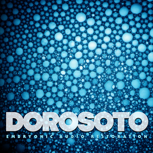 Dorosoto - Embryonic Audio Restoration