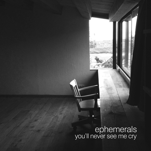 Ephemerals - You'll Never See Me Cry