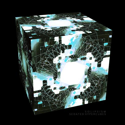 Solipsism - Sedated Hypercubes
