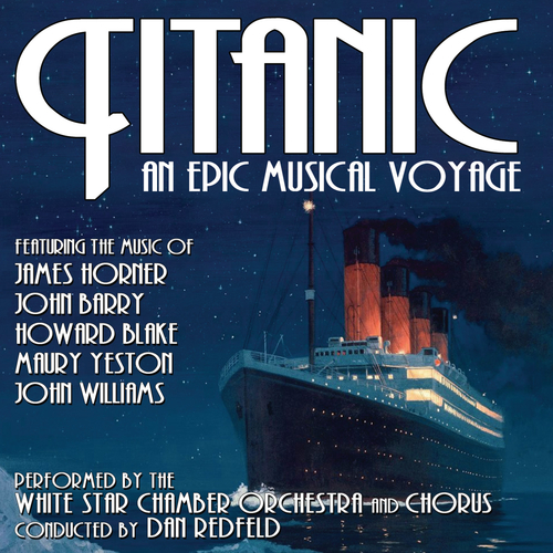 The White Star Chamber Orchestra and Chorus - Titanic: An Epic Musical Voyage