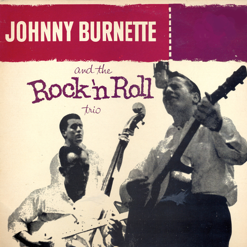 Johnny Burnette And The Rock And Roll Trio - Johnny Burnette And The Rock And Roll Trio