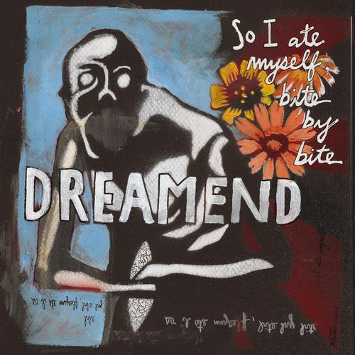 Dreamend - So I Ate Myself, Bite by Bite