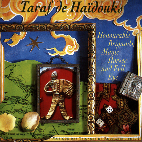 Taraf De Haïdouks - Honourable Brigands, Magic Horses & Evil Eye