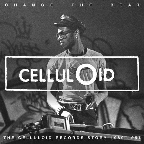 Various Artists - Change the Beat - The Celluloid Records Story 1979 - 1987