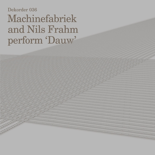 Machinefabriek & Nils Frahm (Split) - Dauw (Split)