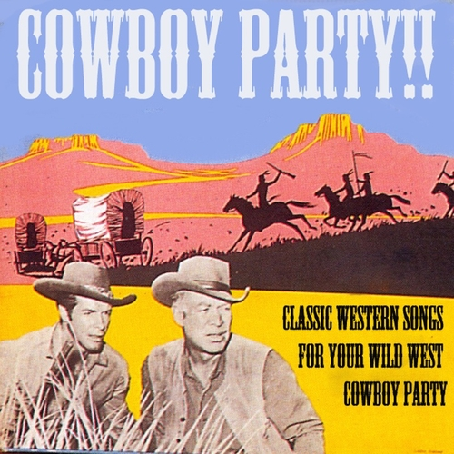 Various Artists - Cowboy Party! Classic Western Songs for Your Wild West Cowboy Party!