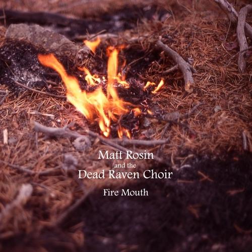 Matt Rosin & Dead Raven Choir - Fire Mouth