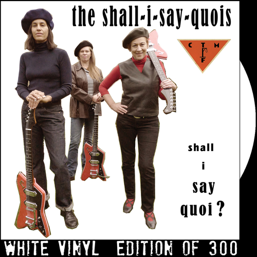 The Shall I Say Quois feat. CTMF - Shall I Say Quoi? (White Vinyl)