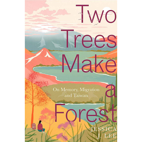 Two Trees Make a Forest: On Memory, Migration and Taiwan by Jessica J. Lee