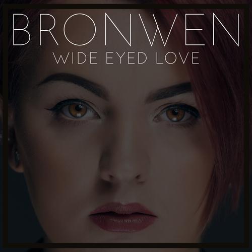 Bronwen - Wide Eyed Love