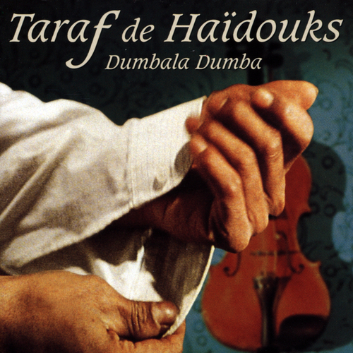 Taraf De Haïdouks - Dumbala Dumba