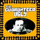 Guaranteed Ugly