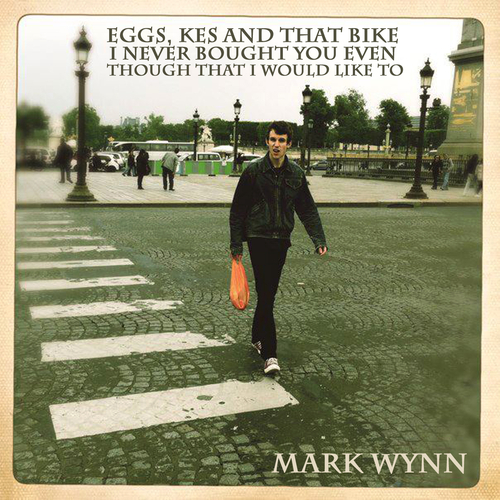 Mark Wynn - Eggs, Kes and That Bike I Never Bought You Even Though That I Would Like To