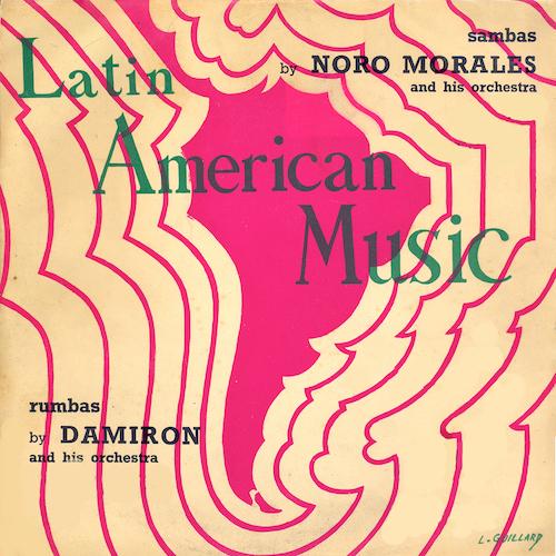 Noro Morales And His Orchestra, Damiron And His Orchestra - Latin American Music: Sambas by Noro Morales, Rumbas by Damiron