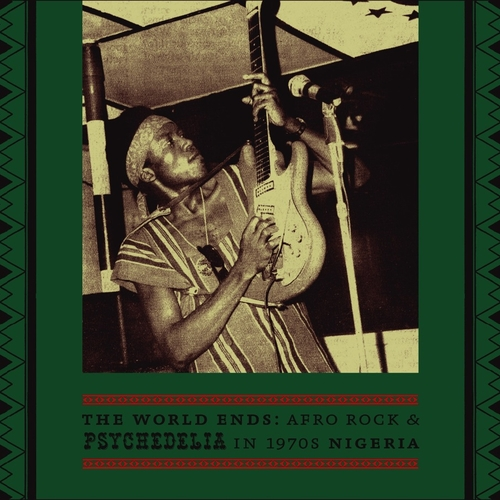 Various Artists - The World Ends Afro Rock and Psychedelia in 1970s Nigeria