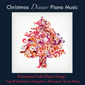 Christmas Dinner Piano Music 2013: Emotional Solo Piano Songs and Top 10 Christmas Songs for a Romantic Xmas Party