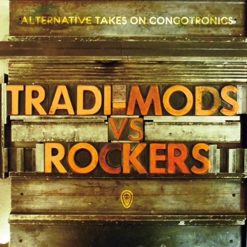 Various Artists - Tradi-Mods vs Rockers: Alternative Takes On Congotronics