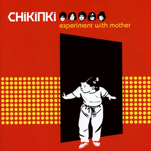 Chikinki - Experiment With Mother