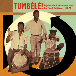 Tumbélé!: Biguine, afro & latin sounds from the French Caribbean, 1963-74
