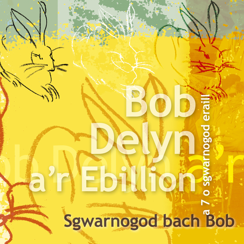 Bob Delyn A'R Ebillion - Sgwarnogod Bach Bob