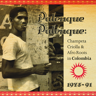 Palenque Palenque: Champeta Criolla & Afro Roots in Colombia 1975 - 91