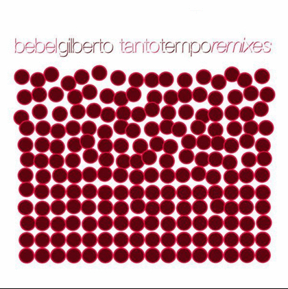 Bebel Gilberto - Tanto Tempo Remixed (2LP)