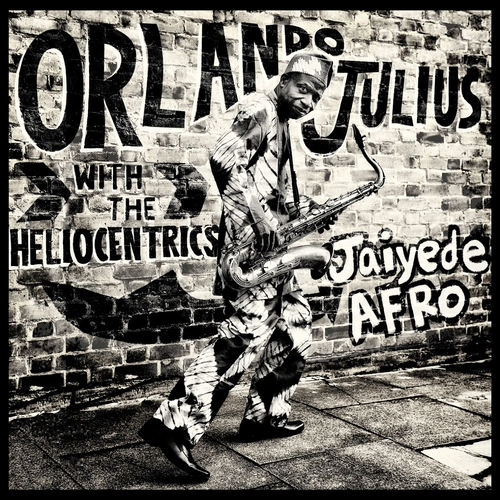 Orlando Julius with The Heliocentrics - Jaiyede Afro