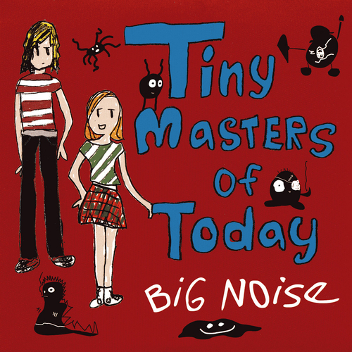 Tiny Masters Of Today - Big Noise